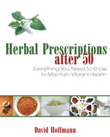 Herbal Prescriptions After 50: Everything You Need to Know to Maintain Vibrant Health (Paperback)