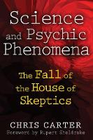 Science and Psychic Phenomena: The Fall of the House of Skeptics (Paperback)