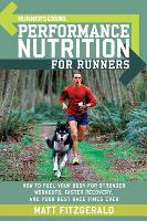 Runner's World Performance Nutrition for Runners: How to Fuel Your Body for Stronger Workouts, Faster Recovery, and Your Best Race Times Ever - Runner's World (Paperback)