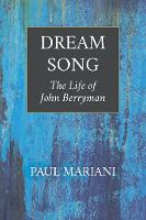 Dream Song: The Life of John Berryman (Paperback)