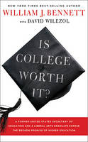 Is College Worth It?: A Former United States Secretary of Education and a Liberal Arts Graduate Expose the Broken Promise of Higher Education (Hardback)
