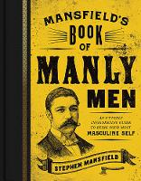 Mansfield's Book of Manly Men: An Utterly Invigorating Guide to Being Your Most Masculine Self (Hardback)