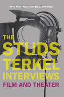 The Studs Terkel Interviews: Film and Theater (Paperback)