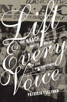Lift Every Voice: The NAACP and the Making of the Civil Rights Movement (Hardback)