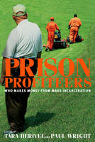 Prison Profiteers: Who Makes Money from Mass Incarceration (Paperback)