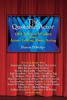 The Quotable Actor: 1001 Pearls of Wisdom from Actors Talking About Acting (Paperback)