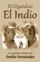 El Indio: La Verdadera Historia de Emilio Fernandez (Paperback)