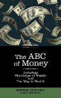 The ABC of Money: Including, the Gospel of Wealth and the Way to Wealth (Paperback)