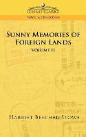 Sunny Memories of Foreign Lands - Vol. 2 - Cosimo Classics Travel & Exploration (Paperback)