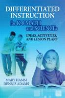Differentiated Instruction for K-8 Math and Science: Ideas, Activities, and Lesson Plans (Paperback)