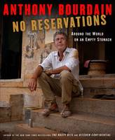 No Reservations: Around the World on an Empty Stomach (Hardback)