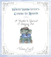 When Wanderers Cease to Roam: A Traveler's Journal of Staying Put (Hardback)