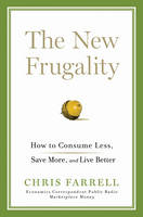 The New Frugality: How to Consume Less, Save More, and Live Better (Hardback)