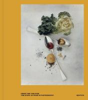 Feast for the Eyes: The Story of Food in Photography (Hardback)