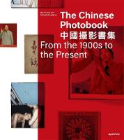 The Chinese Photobook: From the 1900s to the Present (Hardback)