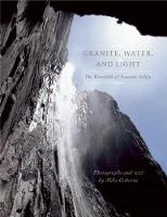 Granite, Water and Light: The Waterfalls of Yosemite Valley (Paperback)