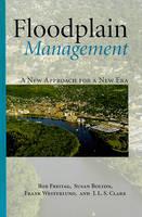 Floodplain Management: A New Approach for a New Era (Hardback)