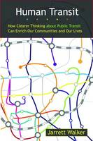 Human Transit: How Clearer Thinking about Public Transit Can Enrich Our Communities and Our Lives (Paperback)