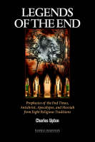 Legends of the End: Prophecies of the End Times, Antichrist, Apocalypse, and Messiah from Eight Religious Traditions (Hardback)