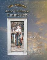 The Visions of Anne Catherine Emmerich (Deluxe Edition): Book I (Paperback)