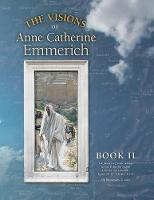 The Visions of Anne Catherine Emmerich (Deluxe Edition): Book II (Paperback)