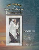 The Visions of Anne Catherine Emmerich (Deluxe Edition): Book III (Paperback)