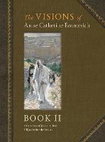 The Visions of Anne Catherine Emmerich (Deluxe Edition): Book II (Hardback)