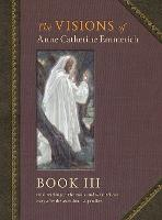 The Visions of Anne Catherine Emmerich (Deluxe Edition): Book III (Hardback)