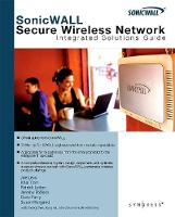 SonicWALL Secure Wireless Networks Integrated Solutions Guide (Paperback)