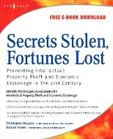 Secrets Stolen, Fortunes Lost: Preventing Intellectual Property Theft and Economic Espionage in the 21st Century (Paperback)