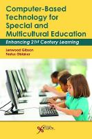 Computer-Based Technology for Special and Multicultural Education: Enhancing 21st Century Learning (Paperback)