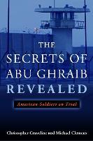The Secrets of Abu Ghraib Revealed: American Soldiers on Trial (Hardback)