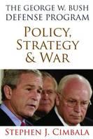 The George W. Bush Defense Program: Policy, Strategy & War (Hardback)