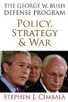 The George W. Bush Defense Program: Policy, Strategy & War (Paperback)