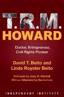 T. R. M. Howard: Doctor, Entrepreneur, Civil Rights Pioneer (Hardback)