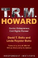 T. R. M. Howard: Doctor, Entrepreneur, Civil Rights Pioneer (Paperback)