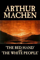 'The Red Hand' and 'The White People' (Hardback)