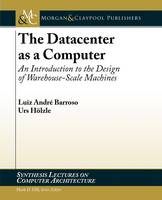 The Datacenter as a Computer: An Introduction to the Design of Warehouse-Scale Machines - Synthesis Lectures on Computer Architecture (Paperback)