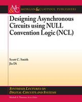 Designing Asynchronous Circuits using NULL Convention Logic (NCL) - Synthesis Lectures on Digital Circuits and Systems (Paperback)