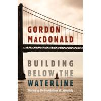 Building Below the Waterline: Shoring Up the Foundations of Leadership (Hardback)