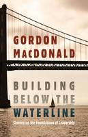 Building Below the Waterline: Shoring Up the Foundations of Leadership (Paperback)