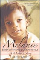 Melanie, Bird with a Broken Wing: A Mother's Story (Paperback)