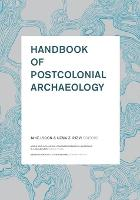 Handbook of Postcolonial Archaeology (Paperback)