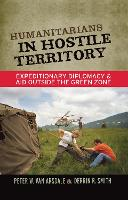 Humanitarians in Hostile Territory: Expeditionary Diplomacy and Aid Outside the Green Zone (Hardback)