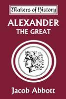 Alexander the Great (Yesterday's Classics) (Paperback)