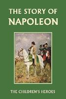 The Story of Napoleon (Yesterday's Classics) (Paperback)