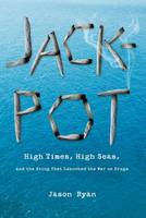 Jackpot: High Times, High Seas, And The Sting That Launched The War On Drugs (Hardback)