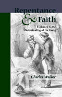 Reptentance and Faith Explained to the Understanding of the Young (Paperback)