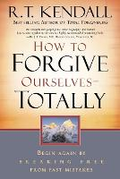 How to Forgive Ourselves - Totally: Begin Again by Breaking Free from Past Mistakes (Paperback)