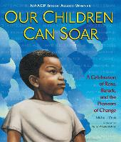 Our Children Can Soar: A Celebration of Rosa, Barack, and the Pioneers of Change (Paperback)